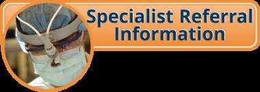 Specialist Referral Information